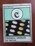 CREȘTEREA VIERMILOR DE MĂTASE de XENIA MOLDOVEANU