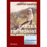 Cartea Frumoasei sau Marele Nespus - Stefan Goanta