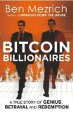 Bitcoin Billionaires: A True Story of Genius, Betrayal and Redemption - Ben Mezrich