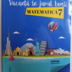 VACANTA IN JURUL LUMII, MATEMATICA CLASA A 7-A de DANIELA STOICA , 2017