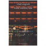 Toate mintile tale - teatru, Humanitas, Vlad Zografi