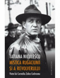 Mistica rugaciunii si a revolverului. Viata lui Corneliu Zelea Codreanu/Tatiana Niculescu Bran