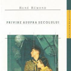 Privire asupra secolului - Rene Remond