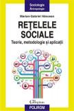 Retelele sociale. Teorie, metodologie si aplicatii   Marian-Gabriel Hancean