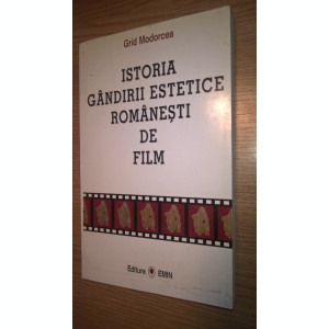 Grid Modorcea - Istoria gandirii estetice romanesti de film (Editura Emin, 1997)