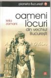 Cumpara ieftin Oameni Si Locuri Din Vechiul Bucuresti - Lelia Zamani