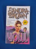 SANDRA BROWN - VIOLUL ( ROMAN ) , 1994