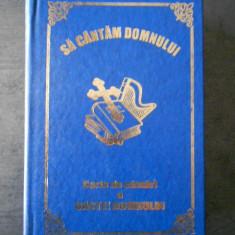 SA CANTAM DOMNULUI * CARTE DE CANTARI A OASTEI DOMNULUI {2015}