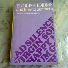 ENGLISH IDIOMS AND HOW TO USE THEM - JENNIFER SEIDL (CARTE IN LIMBA ENGLEZA)