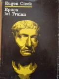 Epoca Lui Traian - Eugen Cizek ,294380