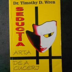 TIMOTHY D. WREN - SEDUCTIA. ARTA DE A CUCERI