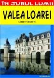Valea Loarei - ghid turistic | Mircea Cruceanu, Claudiu Viorel Săvulescu