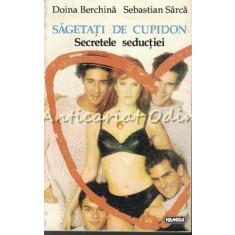 Sageti De Cupidon. Secretele Seductiei - Doina Berchina, Sebastian Sarca
