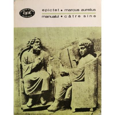 Manualul - Epictet. Catre sine - Marcus Aurelius foto