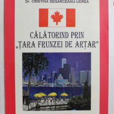 CALATORIND PRIN ' TARA FRUNZEI DE ARTAR ' de ION SEGARCEANU si CRISTINA SEGARCEANU - UDREA , 1998 , CONTINE DEDICATIA UNUIA DINTRE AUTORI *