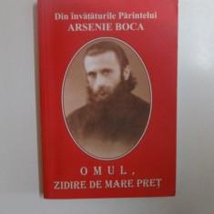 DIN INVATATURILE PARINTELUI ARSENIE BOCA.OMUL, ZIDIRE DE MARE PRET , EDITIA A III-A REVIZUITA, 2009