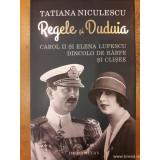 Regele și Duduia . Carol II și Elena Lupescu dincolo de bârfe și clișee
