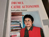 DRUMUL  CATRE AUTONOMIE - TEORII POLITICE FEMINISTE - MIHAELA  MIROIU