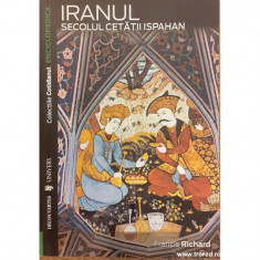 Iranul. Secolul cetatii Ispahan. Enciclopedica
