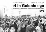 Et in Golania ego. 30 de ani de la manifestatia maraton din piata universitatii 1990 /Silvia Colfescu, Cristian Badilita