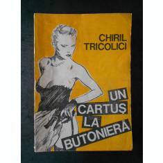 CHIRIL TRICOLICI - UN CARTUS LA BUTONIERA