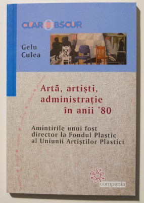 Gelu Culea - Artă, artiști, administrație în anii `80. Amintirile unui fost... foto