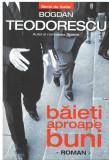Baieti aproape buni - de Bogdan Teodorescu