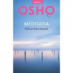 Osho. Meditatia, Prima Si Ultima Libertate