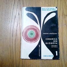 CERAMICA DIN GLOGOVA * Regiunea Oltenia - Tancred Banateanu -  1966, 96 p.