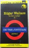 Edgar Wallace / CEI TREI JUSTITIARI (Colecția Crime Scene)