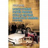 Licente straine pentru produse civile si militare fabricate in Romania 1946-1989 | Petre Opris