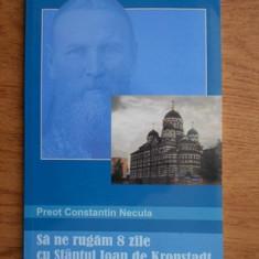 Constantin Necula - Sa ne rugam 8 zile cu Sfantul Ioan de Kronstadt