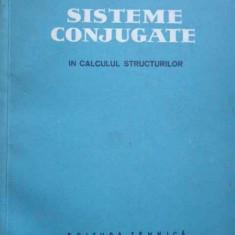Sisteme Conjugate In Calculul Structurilor - Alexandru Gheorghiu ,278759