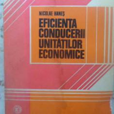 EFICIENTA CONDUCERII UNITATILOR ECONOMICE. ELEMENTE DE EVALUARE - NICOLAE HANES