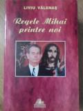REGELE MIHAI PRINTRE NOI-LIVIU VALENAS