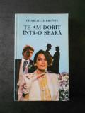CHARLOTTE BRONTE - TE-AM DORIT INTR-O SEARA