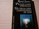 PRAGUL LUMII SPIRITUALE -UN  DRUM SPRE CUNOASTEREA DE SINE - RUDOLF STEINER,1997