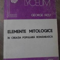 ELEMENTE MITOLOGICE IN CREATIA POPULARA ROMANEASCA - GEORGE NITU