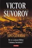 Sinuciderea. De ce a atacat Hitler Uniunea Sovietica? | Victor Suvorov, Polirom
