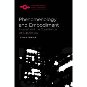 Phenomenology and Embodiment: Husserl and the Constitution of Subjectivity