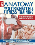 The New Anatomy for Strength & Fitness Training: An Illustrated Guide to Your Muscles in Action Including Crossfit(r) Movements, Tips for P90x(r) and