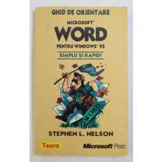 MICROSOFT WORD PENTRU WINDOWS 95 - SIMPLU SI RAPID de STEPHEN L. NELSON , 1997