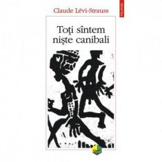 Toti sintem niste canibali - Claude Levi-Strauss