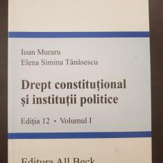 DREPT CONSTITUTIONAL SI INSTITUTII POLITICE - Muraru, Tanasescu (volumul I)
