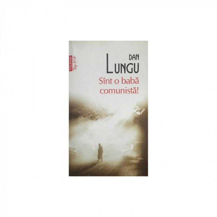Carte Dan Lungu - Sint O Baba Comunista