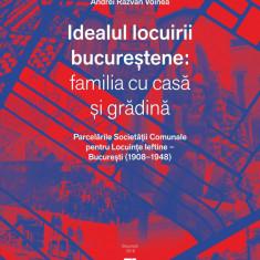 ANDREI RAZVAN VOINEA / IDEALUL LOCUIRII BUCURESTENE: FAMILIA CU CASA SI GRADINA