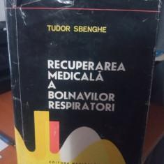 RECUPERAREA MEDICALA A BOLNAVILOR RESPIRATORI - TUDOR SBENGHE - EDITURA MEDICALA