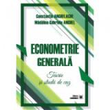 Econometrie generala. Teorie si studii de caz - Constantin Anghelache, Madalina Gabriela Anghel