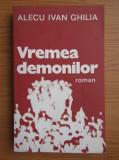 Alecu Ivan Ghilia - Vremea demonilor . Prima editie !