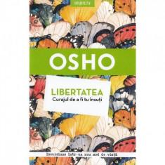 Osho. Libertatea, Curajul De A Fi Tu Insuti